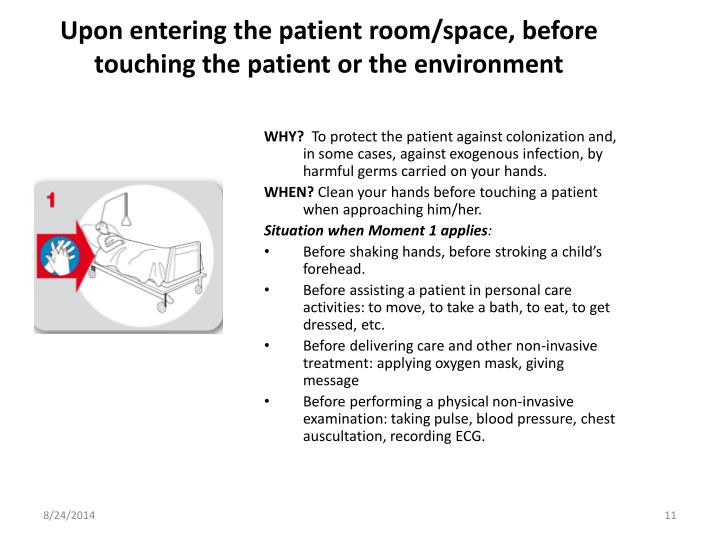 Upon entering the patient room/space, before touching the patient or the environment