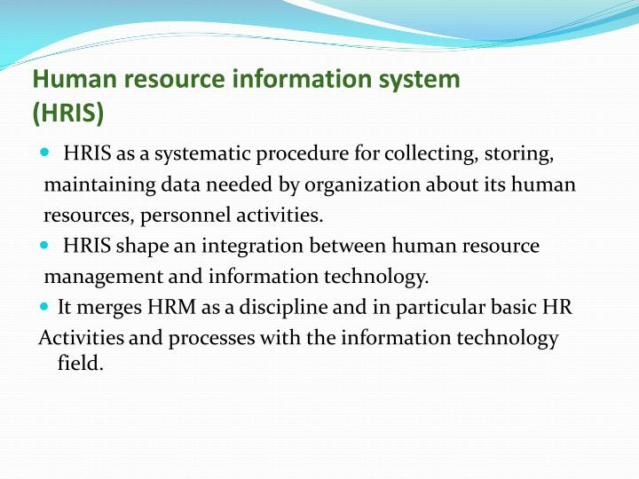human resources information system hris essay The term hris stands for human resource information system it is an automatic database which is used for collecting and managing information about the employees at a broader level the primary function of hris is to help the management in decision making.