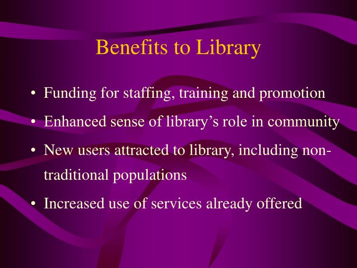 Benefits to Library