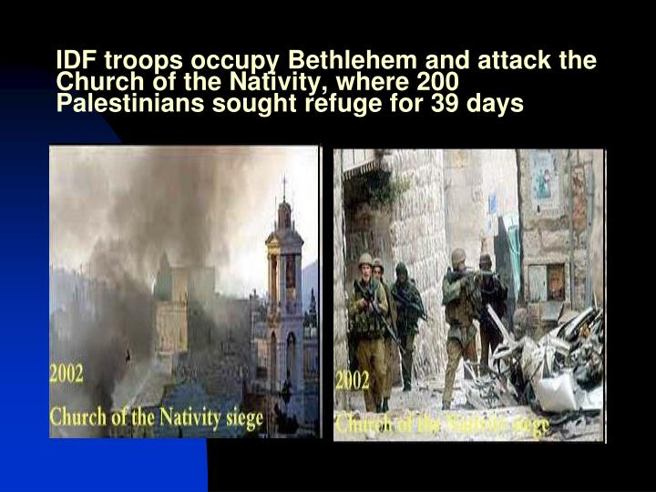 IDF troops occupy Bethlehem and attack the Church of the Nativity, where 200 Palestinians sought refuge for 39 days