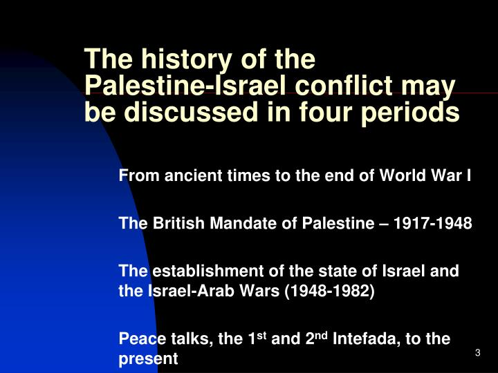The history of the palestine israel conflict may be discussed in four periods