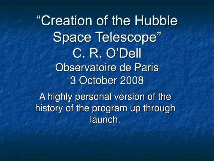 creation of the hubble space telescope c r o dell observatoire de paris 3 october 2008 n.