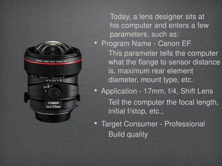 Today, a lens designer sits at his computer and enters a few parameters, such as: