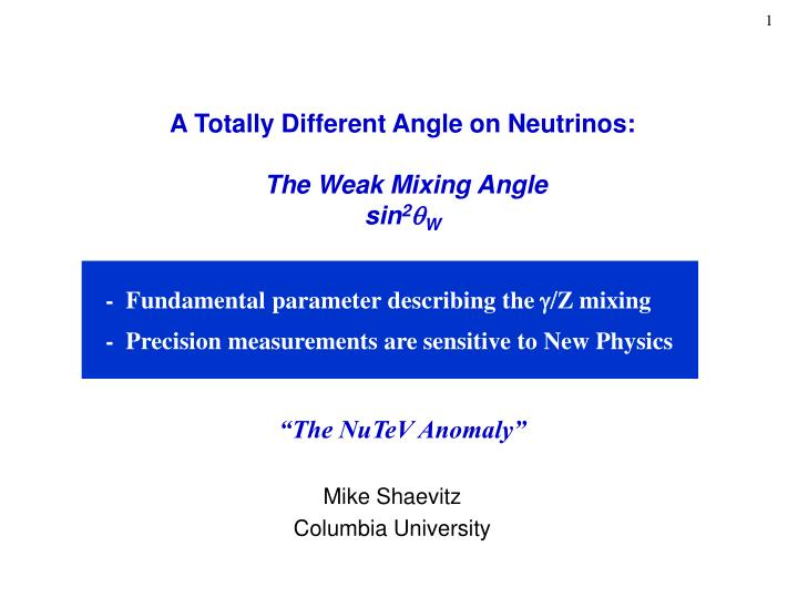 a totally different angle on neutrinos the weak mixing angle sin 2 q w the nutev anomaly n.