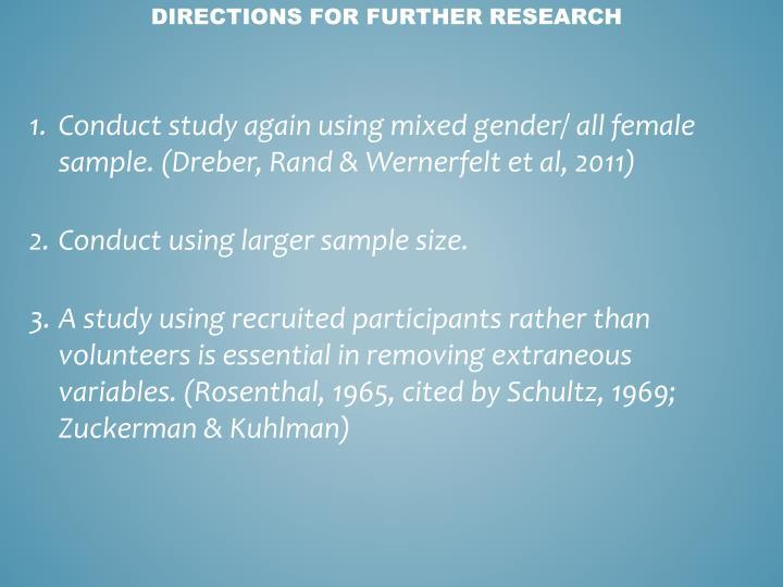 Conduct study again using mixed gender/ all female sample. (Dreber, Rand & Wernerfelt et al, 2011)