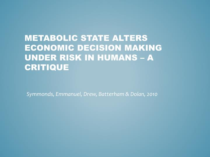 Metabolic state alters economic decision making under risk in humans a critique