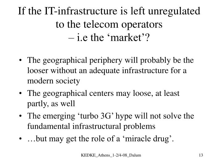 If the IT-infrastructure is left unregulated to the telecom operators