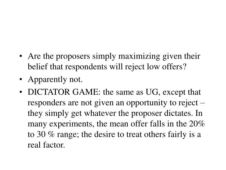 Are the proposers simply maximizing given their belief that respondents will reject low offers?