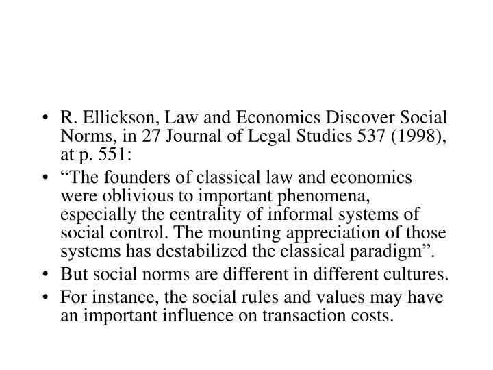 R. Ellickson, Law and Economics Discover Social Norms, in 27 Journal of Legal Studies 537 (1998), at p. 551:
