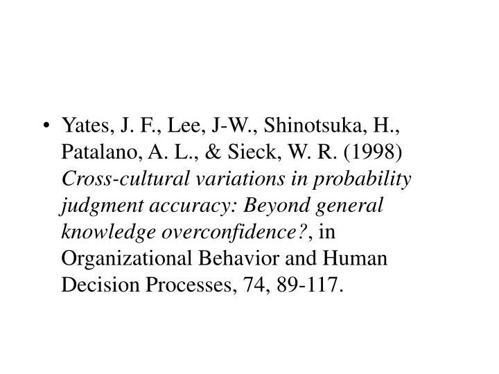 Yates, J. F., Lee, J-W., Shinotsuka, H., Patalano, A. L., & Sieck, W. R. (1998)