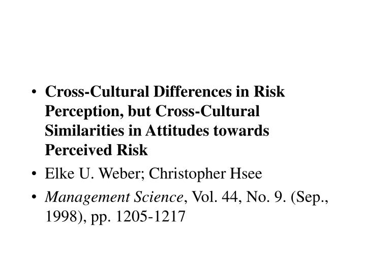 Cross-Cultural Differences in Risk Perception, but Cross-Cultural Similarities in Attitudes towards Perceived Risk