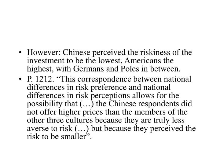 However: Chinese perceived the riskiness of the investment to be the lowest, Americans the highest, with Germans and Poles in between.