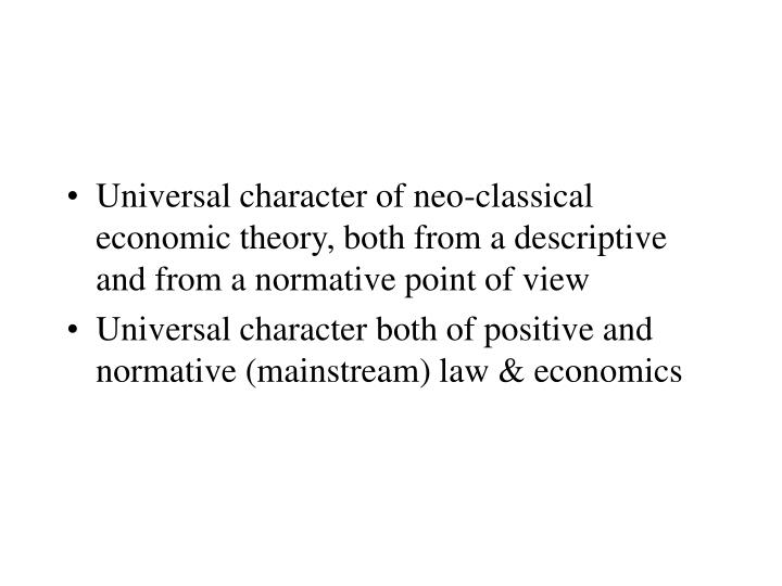 Universal character of neo-classical economic theory, both from a descriptive and from a normative point of view