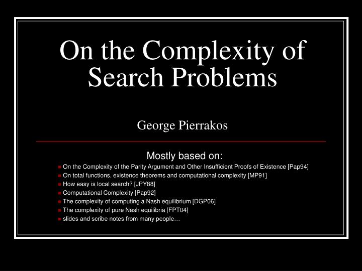 On the complexity of search problems george pierrakos