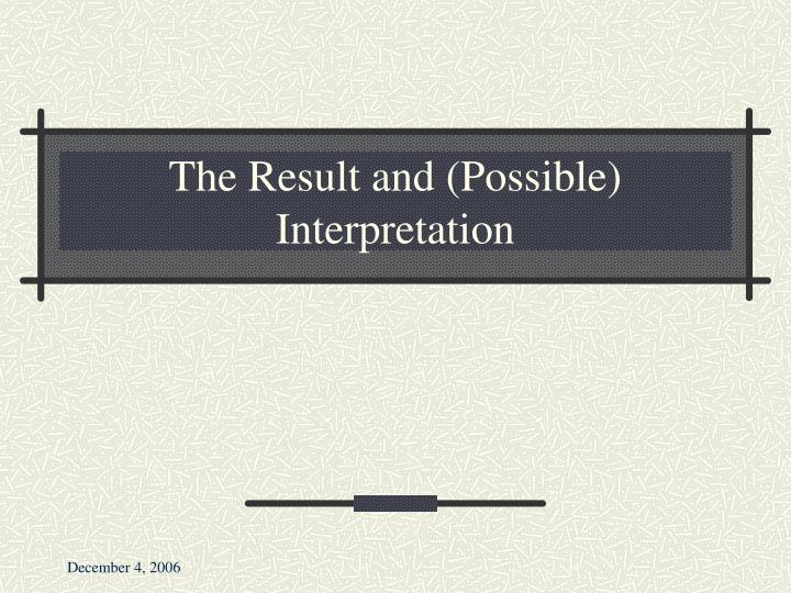 The Result and (Possible) Interpretation