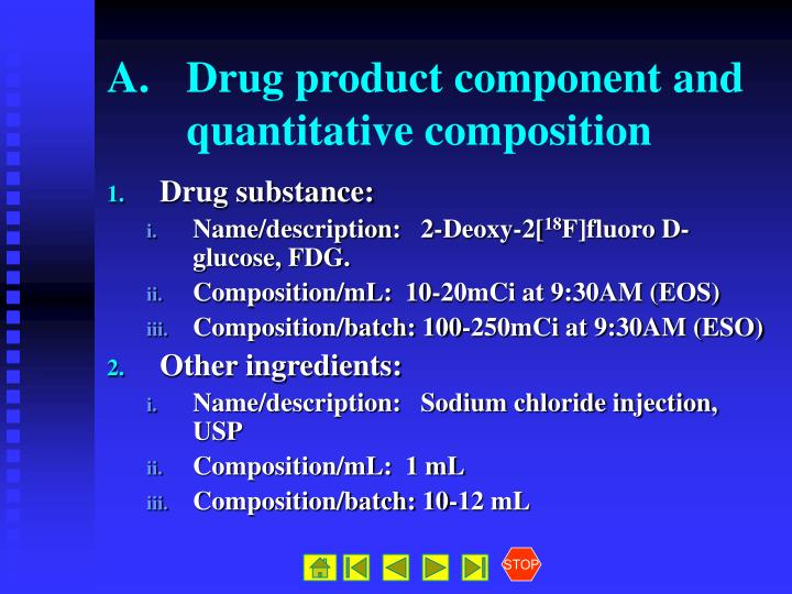A. 	Drug product component and 	quantitative composition
