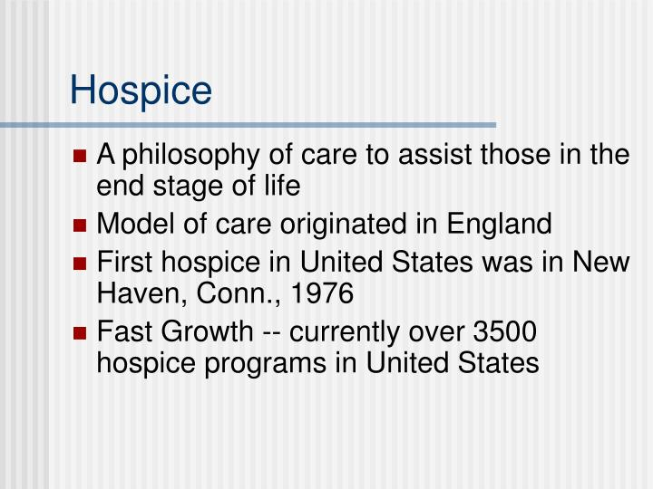 hospice in the united states essay Although hospice is the most comprehensive program providing palliative care to seriously ill patients available in the united states, and enrollment has been increasing, 1 only 30% of patients are enrolled in hospice at the time of death and the median length of stay for those who have been referred has remained approximately 30 days for at.