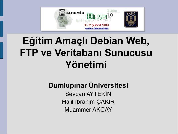 Eğitim Amaçlı Debian Web, FTP ve Veritabanı Sunucusu Yönetimi