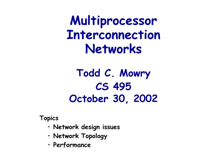 Multiprocessor interconnection networks todd c mowry cs 495 october 30 2002