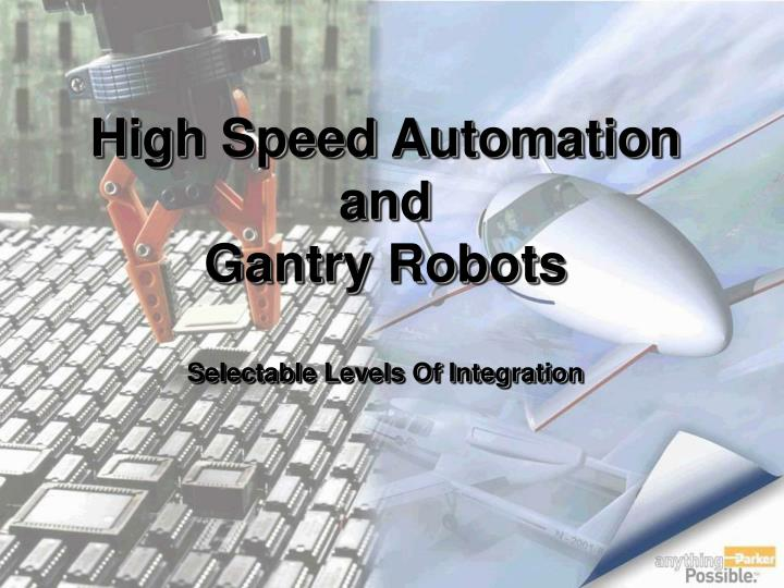 high speed automation and gantry robots selectable levels of integration n.