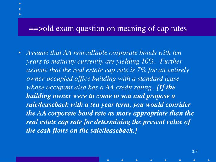 ==>old exam question on meaning of cap rates