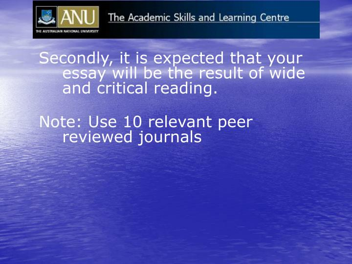 Secondly, it is expected that your essay will be the result of wide and critical reading.