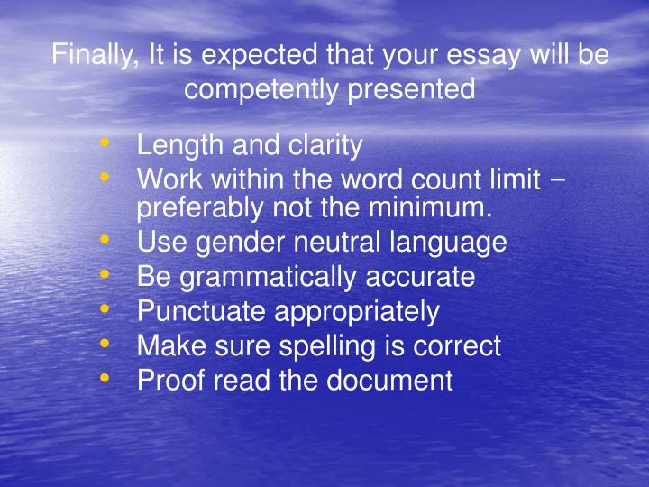 Finally, It is expected that your essay will be competently presented