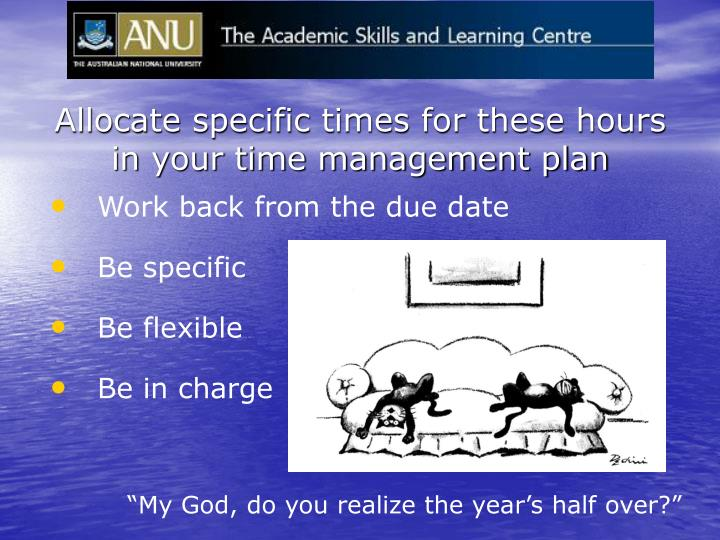 Allocate specific times for these hours in your time management plan