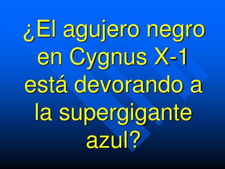 ¿El agujero negro en Cygnus X-1 está devorando a la supergigante azul?