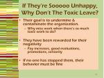 if they re sooooo unhappy why don t the toxic leave