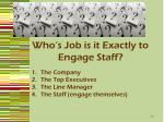 who s job is it exactly to engage staff