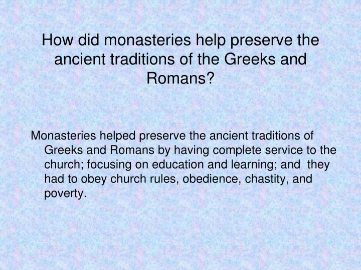 How did monasteries help preserve the ancient traditions of the Greeks and Romans?