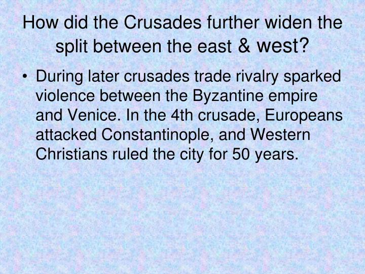 How did the Crusades further widen the split between the east