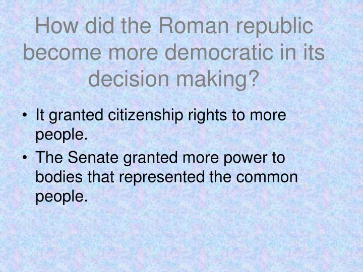 How did the Roman republic become more democratic in its decision making?