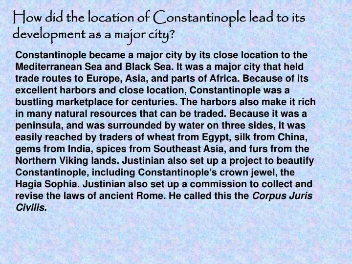 How did the location of Constantinople lead to its              development as a major city?