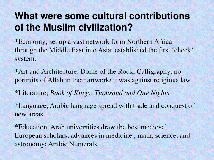 What were some cultural contributions of the Muslim civilization?