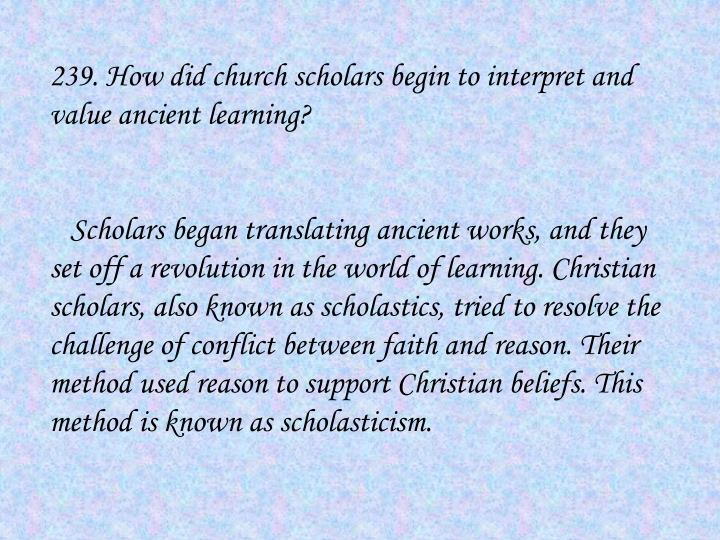 239. How did church scholars begin to interpret and value ancient learning?