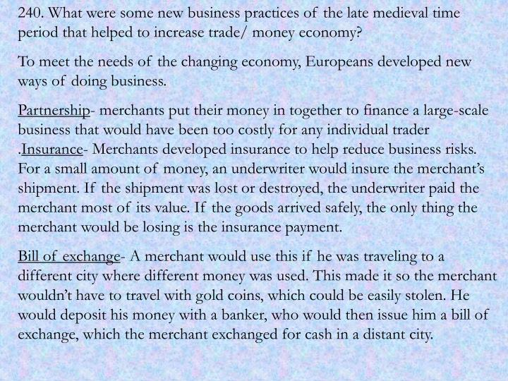 240. What were some new business practices of the late medieval time period that helped to increase trade/ money economy?