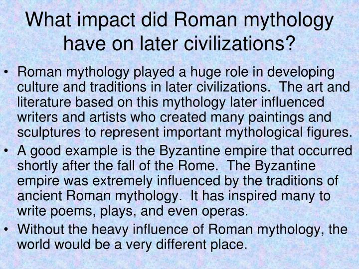 What impact did Roman mythology have on later civilizations?