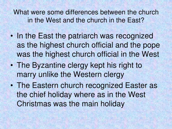 What were some differences between the church in the West and the church in the East?