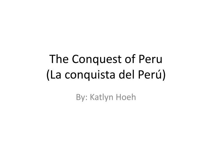 The conquest of peru la conquista del per