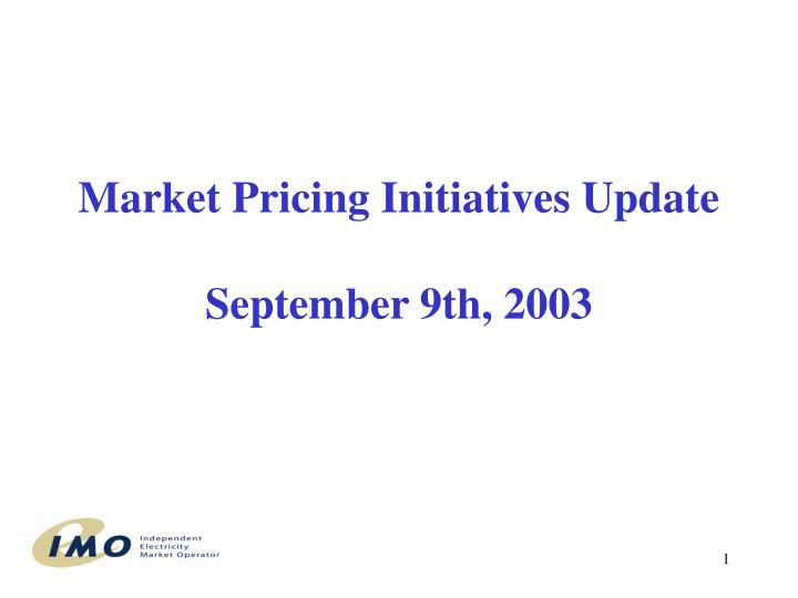 market pricing initiatives update september 9th 2003 n.