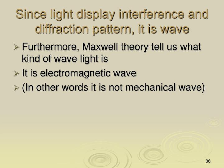 Since light display interference and diffraction pattern, it is wave