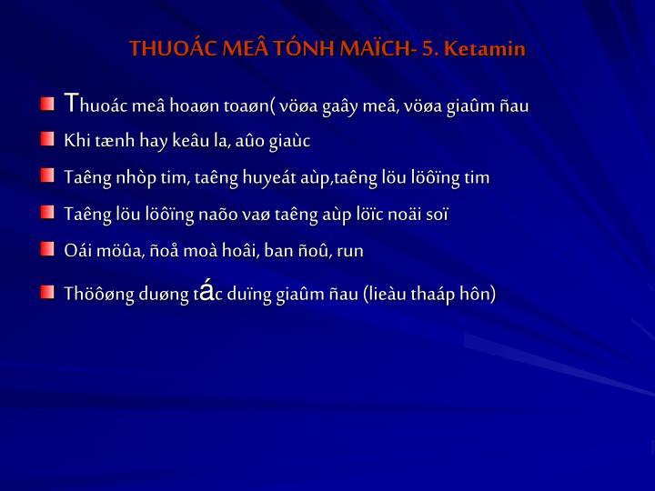 THUOÁC MEÂ TÓNH MAÏCH- 5. Ketamin