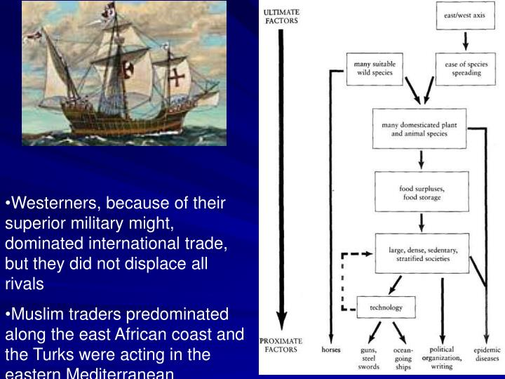 Westerners, because of their superior military might, dominated international trade, but they did not displace all rivals