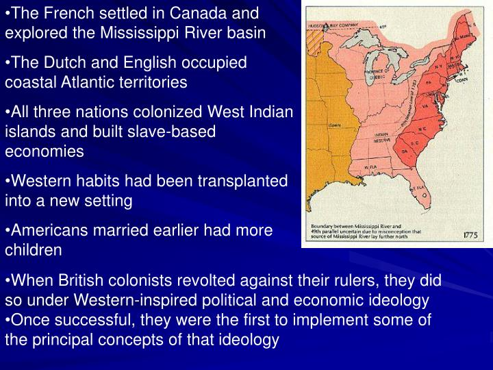 The French settled in Canada and explored the Mississippi River basin