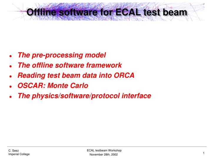 offline software for ecal test beam n.