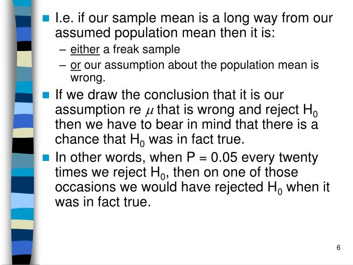 I.e. if our sample mean is a long way from our assumed population mean then it is: