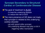 syncope secondary to structural cardiac or cardiovascular disease