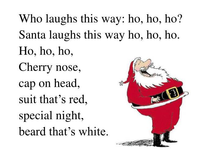 Who laughs this way: ho, ho, ho?